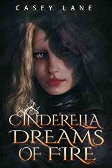 Cinderella Dreams of Fire (Fairy Tales Forever Book 1) by [Lane, Casey]