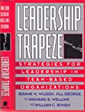Leadership Trapeze : Strategies for Leadership in Team-Based Organizations, Wilson, Jeanne M. and George, Jill A., 1555426131