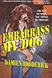 Embarrass My Dog, Damien Broderick, 1434412067