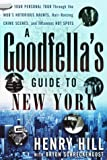 By Henry Hill A Goodfella's Guide to New York: Your Personal Tour Through the Mob's Notorious Haunts, Hair-Raising (1st Edition)
