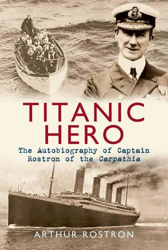 titanic-hero-the-autobiography-of-captain-rostron-of-the-carpathia