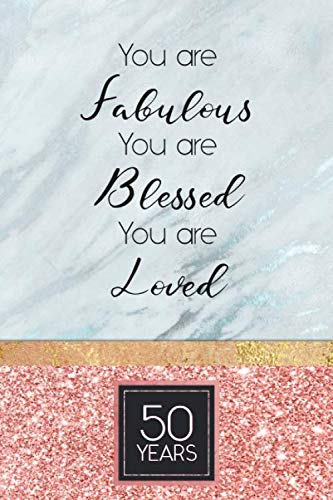 50th Birthday Journal: Lined Journal / Notebook - Rose Gold 50th Birthday Gift For Women - Fun And Practical Alternative to a Card - Impactful 50 Years Old Wishes - You Are Fabulous Blessed And Loved