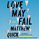 Love May Fail: A Novel Audiobook by Matthew Quick Narrated by Cris Dukehart, Jim Meskimen, Lorna Raver, Timothy Fannon, Tonya Campos