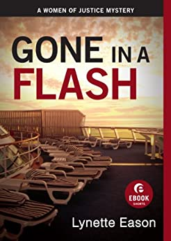 Gone in a Flash (Ebook Shorts): A Women of Justice Story by [Eason, Lynette]