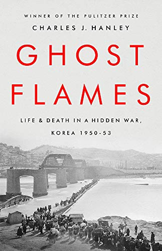 Book Cover: Ghost Flames: Life and Death in a Hidden War, Korea 1950-1953