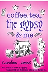 Coffee, Tea, The Gypsy & Me: A feel-good romantic comedy you need to read (Coffee, Tea... Book 1) Kindle Edition