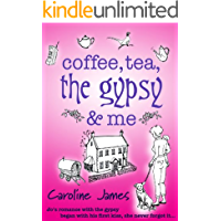 Coffee, Tea, The Gypsy & Me: A feel-good romantic comedy you need to read (Coffee, Tea... Book 1)