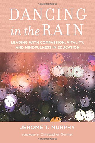 Dancing in the Rain: Leading with Compassion, Vitality, and Mindfulness in Education