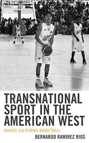 Transnational Sport in the American West: Oaxaca California Basketball (Sport, Identity, and Culture) por Rios , Bernardo Ramirez