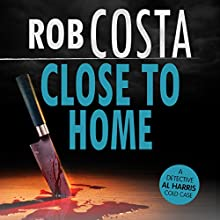 Close to Home: A Detective Al Harris Cold Case, Book 3 Audiobook by Rob Costa Narrated by Damian Salandy