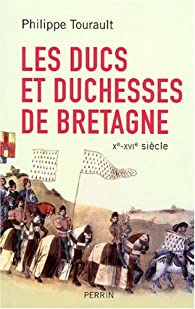 Les ducs et duchesses de Bretagne par Philippe Tourault