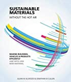 Sustainable Materials - Without the Hot Air: Making Buildings, Vehicles and Products Efficiently and with Less New Material
