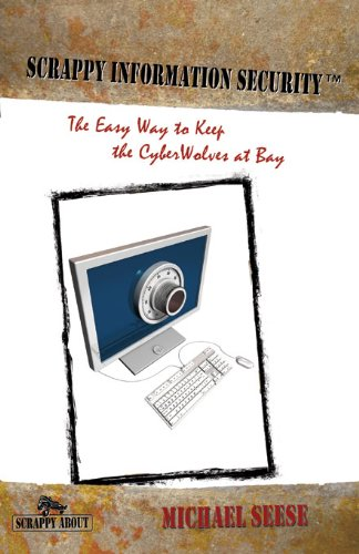 Scrappy Information Security: The Easy Way to Keep the CyberWolves at (Multi Fence System)