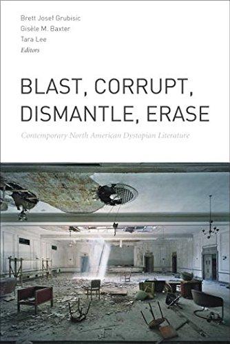 Blast, Corrupt, Dismantle, Erase: Contemporary North American Dystopian Literature (Eco Erase)