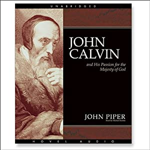 John Calvin and His Passion for the Majesty of God Audiobook