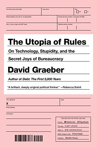 Image of The Utopia of Rules: On Technology, Stupidity, and the Secret Joys of Bureaucracy