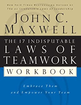The 17 Indisputable Laws Of Teamwork Workbook Embrace Them And