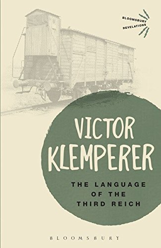 Language of the Third Reich: LTI: Lingua Tertii Imperii (Bloomsbury Revelations)