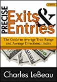 Precise Exits and Entries : The Guide to Average True Range and Average Directional Index, LeBeau, Charles, 1592803393