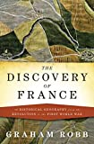 The Discovery of France – A Historical Geography, from the Revolution to the First World War