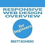 Responsive Web Design Overview for Beginners | Brett Romero