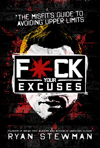 F*ck Your Excuses: The Misfit's Guide To Avoiding Upper Limits