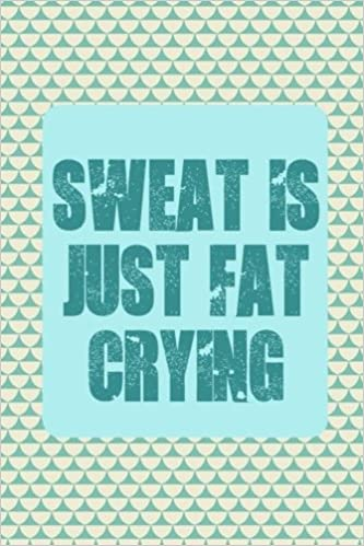 sweat is just fat crying exercise log book workout journal gym