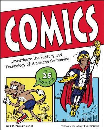 Comics: Investigate the History and Technology of American Cartooning (Build It Yourself)