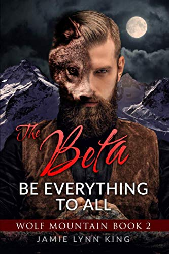The BETA: Be Everything To All: Wolf Mountain Book 2