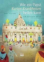 Wie ein Papst KurienKrankheiten heilen kann (German Edition)