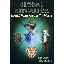 Global Ritualism: Myth & Magic Around the World (Llewellyn's World Religion and Magic)