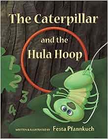 The Caterpillar and the Hula Hoop: Festa Pfannkuch