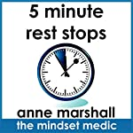 5 Minute Rest Stops: Micro Meditations for Fast Stress Release and a Calm Mind | Anne Marshall