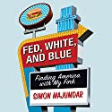 Fed, White, and Blue: Finding America with My Fork Audiobook by Simon Majumdar Narrated by Tim Andres Pabon