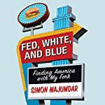 Fed, White, and Blue: Finding America with My Fork | Simon Majumdar