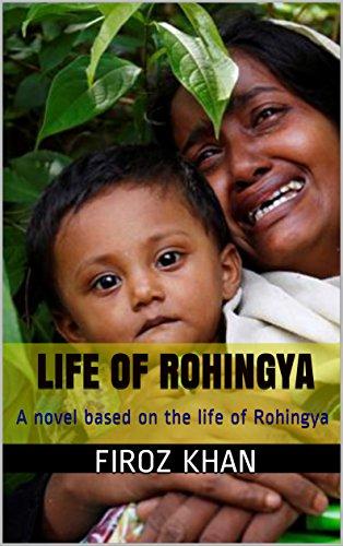 Life of Rohingya: A novel based on the life of Rohingya by [Khan, Firoz]