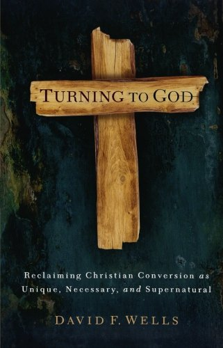 turning-to-god-reclaiming-christian-conversion-as-unique-necessary-and-supernatural