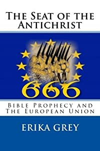 The Seat of the Antichrist: Bible Prophecy and The European Union by Erika Grey (2010-03-31)