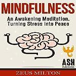 Mindfulness: An Awakening Meditation, Turning Stress into Peace | Zeus Milton,ASH Publishing