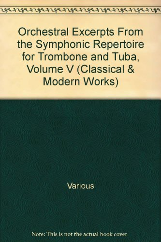 Orchestral Excerpts From the Symphonic Repertoire for Trombone and Tuba, Volume V (Classical & Modern Works)