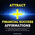 Attract Financial Success Affirmations: Positive Daily Affirmations to Help You Attract Financial Independence Using the Law of Attraction, Self-Hypnosis, Guided Meditation and Sleep Learning | Stephens Hyang
