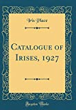 Amazon / Forgotten Books: Catalogue of Irises, 1927 Classic Reprint (Iris Place)