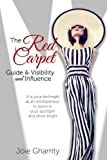 img - for The Red Carpet Guide to Visibility and Influence: It is your birthright as an entrepreneur to stand in your spotlight and shine bright. book / textbook / text book