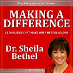 Making a Difference: 12 Qualities that Make You a Better Leader | Sheila Murray Bethel