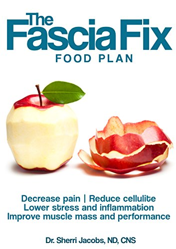 The Fascia Fix Food Plan: Decrease pain, reduce cellulite, lower stress and inflammation, Improve muscle mass and performance