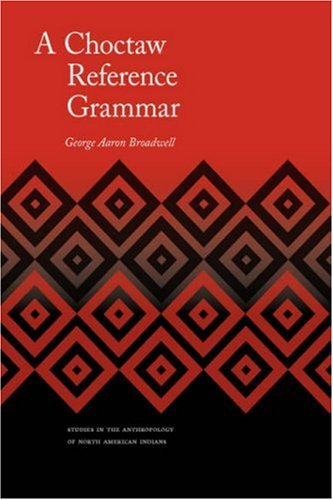 A Choctaw Reference Grammar (Studies in the Anthropology of North American Indians) by Brand: University of Nebraska Press