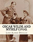 img - for Oscar Wilde and myself (1914). By: Lord Alfred Douglas (illustrated): Lord Alfred Bruce Douglas (22 October 1870 ? 20 March 1945), nicknamed Bosie, ... known as the friend and lover of Oscar Wilde. book / textbook / text book