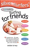 Silver Surfers' Colour Guide to Surfing for Friends: Keep in Touch with Old Friends - Make Interesting New Friends