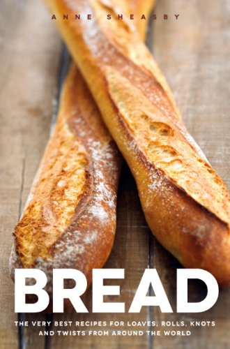 Bread: The very best recipes for loaves, rolls, knots and twists from around the world by Anne Sheasby