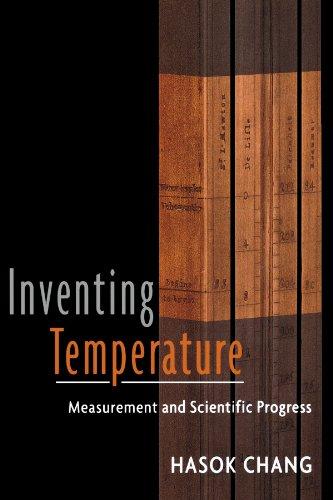 Inventing Temperature: Measurement and Scientific Progress (Oxford Studies in Philosophy of Science) ()